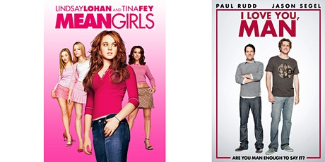 1.) Mean Girls  2.) I Love You Man tickets