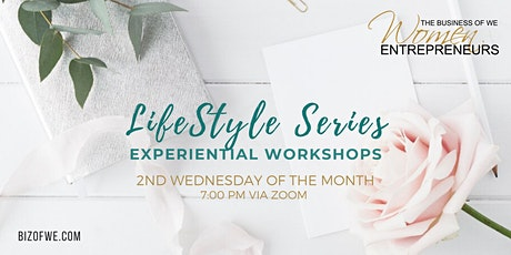 The Business of WE (Women Entrepreneurs) LIFESTYLE SERIES tickets