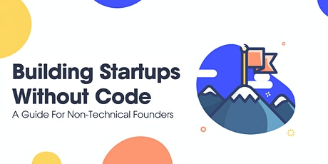 Building Startups Without Code - A Guide For Non-Technical Founders tickets
