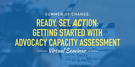 Ready, Set, ACTion: Getting Started with Advocacy Capacity Assessment tickets