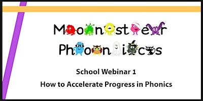 School Webinar 1: How to Accelerate Progress in Phonics