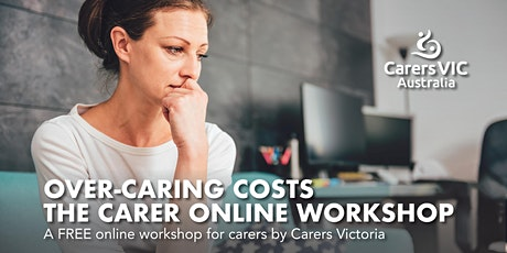 Carers Victoria Over-Caring Costs the Carer  Online Workshop  #7444 tickets