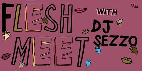 Flesh Meet:  DJ Sezzo tickets