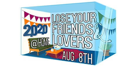 Lose Your Friends & Lovers 2020: At Home Edition tickets