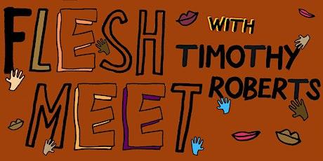 Flesh Meet: Timothy Roberts tickets