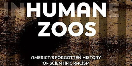 Human Zoos: America's Forgotten History of Scientific Racism tickets