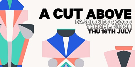 A CUT ABOVE: Theme Launch at Fashion for Good tickets