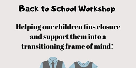 Back To School - Helping our Children Find Closure & Transition positively tickets