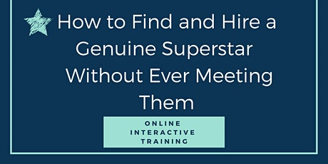 How to Find and Hire a Genuine Superstar Without Ever Meeting Them! tickets