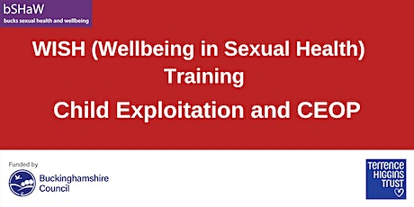 Wellbeing in Sexual Health (WISH)  Child Exploitation and CEOP Training tickets