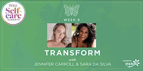 Self-Care Sunday: TRANSFORM with Jennifer Carroll and Sara Da Silva tickets