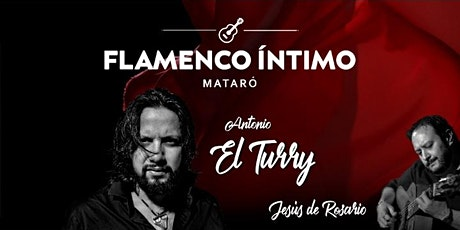 FLAMENCO ÍNTIMO  en Mataró con ANTONIO EL TURRY tickets