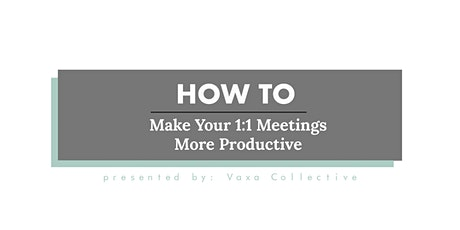 How To Make Your 1:1 Meetings More Productive tickets