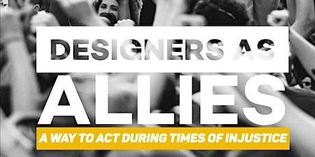 Designers as Allies: a way to Act during times of injustice tickets