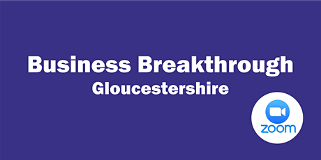 Business Breakthrough - Gloucestershire ONLINE 21st August 2020 tickets