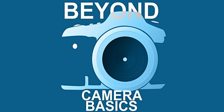 Beyond Camera Basics Online tickets