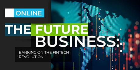 THE FUTURE OF BUSINESS: BANKING ON THE FINTECH REVOLUTION | ONLINE | JULY tickets