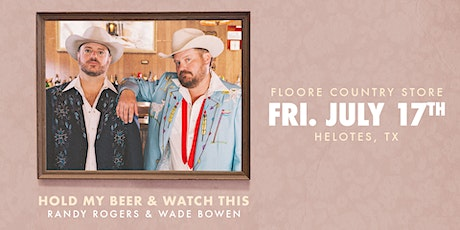 HOLD MY BEER & WATCH THIS - Randy Rogers & Wade Bowen - EARLY SHOW! tickets