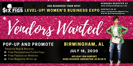 "Six Figs Level-Up! Women's Business Expo ""DEPOSIT FOR BHAM VENDORS ONLY"" tickets"