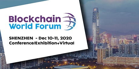 Blockchain World Forum 2020 -  Conference/Exhibition+Virtual - Shenzhen tickets