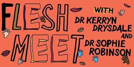 Flesh Meet:  Dr Kerryn Drysdale & Dr Sophie Robinson tickets