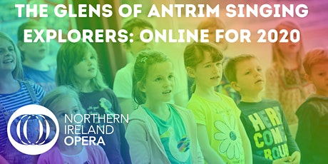 The Glens of Antrim Singing Explorers : Online for 2020! tickets