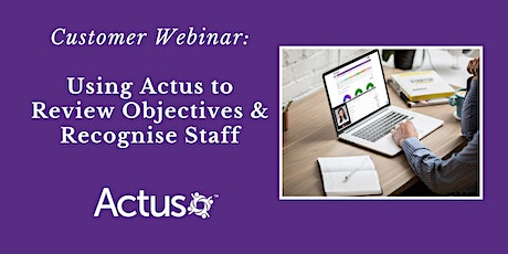 Customer Webinar: Using Actus to Review Objectives & Recognise your People tickets