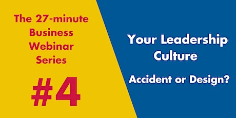 Your Leadership Culture – Accident or Design? tickets