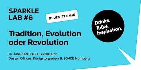 SPARKLE LAB #6: Tradition, Evolution oder Revolution? - Drinks. Talks. Tickets