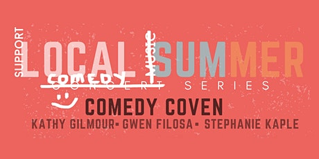 Local Summer Series: COMEDY COVEN w/ Kathy Gilmour & Friends tickets