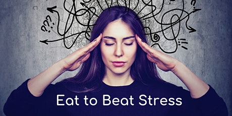 Eat to Beat Stress  -  Managing Stress Through Nutrition tickets