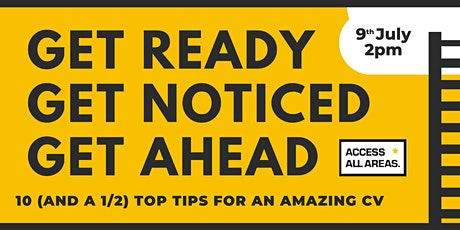 Get Ready, Get Noticed, Get Ahead: 10 (and a 1/2)  tips for an amazing CV! tickets