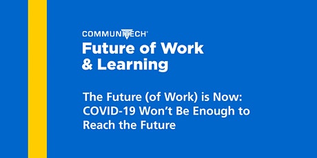 The Future (of Work) is Now: COVID-19 Won't Be Enough to Reach the Future tickets