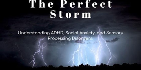Perfect Storm: ADHD, Anxiety, and other Behavioral Disorders tickets