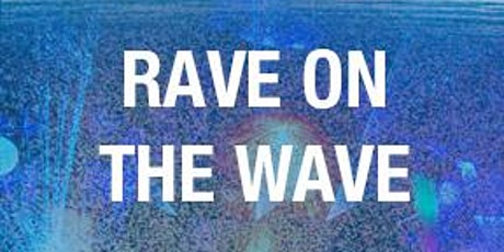 RAVE ON THE WAVE tickets