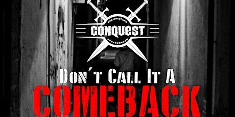 Pro Wrestling Conquest: Don't Call It a Comeback tickets