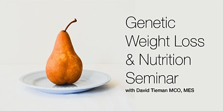 Genetic Weight Loss and Nutrition Seminar tickets