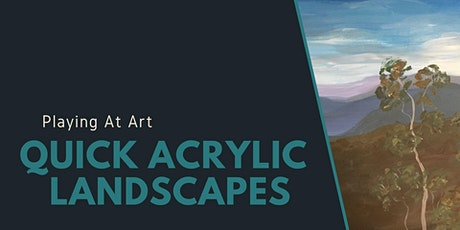 Playing at  Art - Quick Acrylic Landscapes tickets