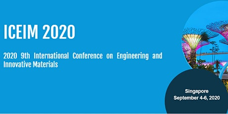 ICEIM: 2020 9th International Conf. on Engineering and Innovative Materials tickets