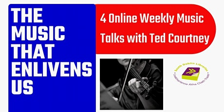 The Music That Enlivens Us: Music Talks with Ted Courtney via Zoom tickets