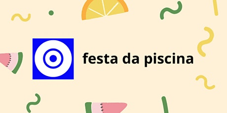 Festa da Piscina tickets