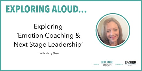 EXPLORING ALOUD: 'Emotion Coaching & Next Stage Leadership' with Nicky Shaw tickets