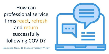 How can professional service firms react, refresh and return post COVID? tickets
