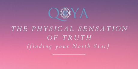 QOYA : THE PHYSICAL SENSATION OF TRUTH (finding your North star) tickets