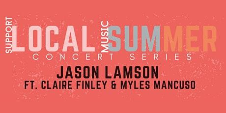 Local Summer Concert Series: JASON LAMSON FT. CLAIRE FINLEY & MYLES MANCUSO tickets