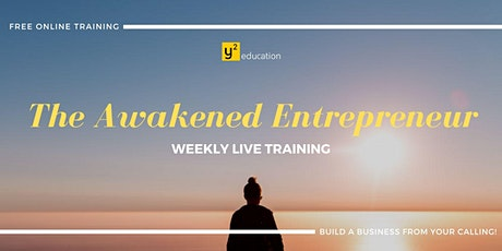 The Awakened Entrepreneur - Weekly Live Training tickets