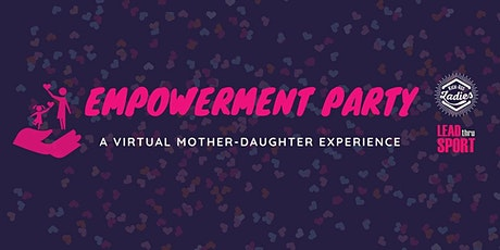 EMPOWERMENT PARTY : A Virtual Mother-Daughter Experience tickets