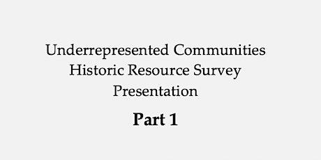 Part 1: Underrepresented Communities Historic Resources Survey Presentation tickets