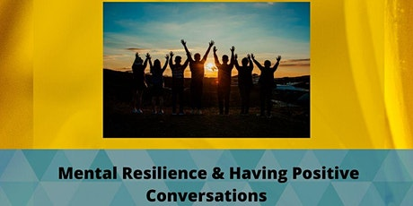 Mental Resilience and Having Positive Conversations tickets