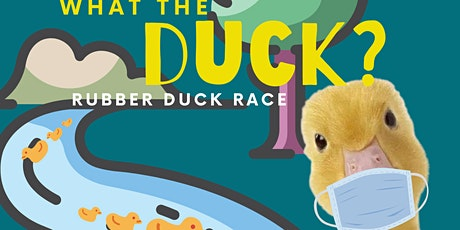 What the DUCK? Rubber Duck Race tickets
